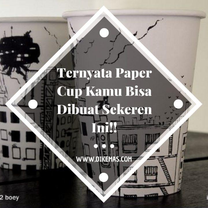 Ternyata Paper Cup Kamu Bisa Dibuat Sekeren Ini